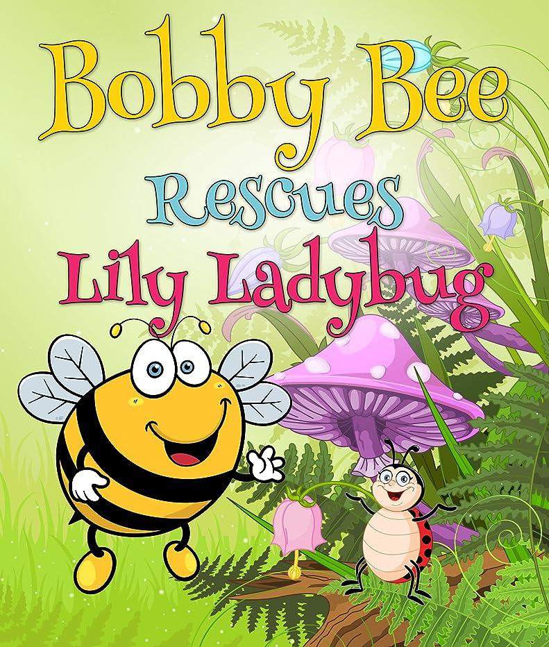 寛大さ考案する長くするBobby Bee Rescues Lily Ladybug: Children's Books and Bedtime Stories For Kids Ages 3-8 for Early Reading (Books For Kids Series) (English Edition)