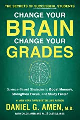 Change Your Brain, Change Your Grades: The Secrets of Successful Students: Science-Based Strategies to Boost Memory, Strengthen Focus, and Study Faster Kindle Edition