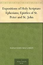 Expositions of Holy Scripture Ephesians; Epistles of St. Peter and St. John