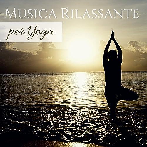 Musica Rilassante per Yoga - Canzoni per Hatha, Kundalini e ...