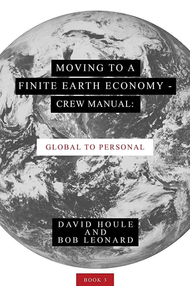 鋭く拮抗する父方のMoving to a Finite Earth Economy - Crew Manual: Global to Personal (English Edition)