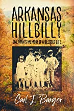 Arkansas Hillbilly: One Man's Memoir of a Blessed Life