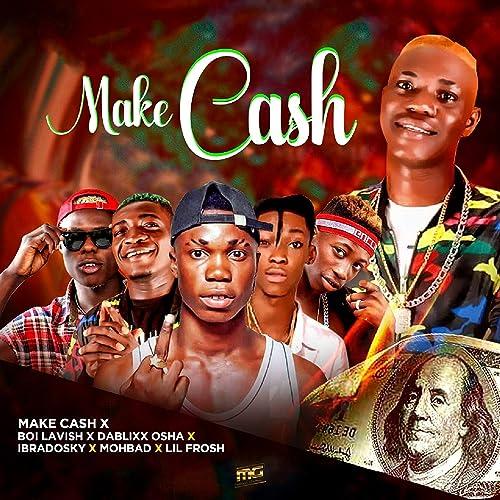 Make Cash [Explicit] by DaBlixx Osha, Ibradosky, Mohbad, and