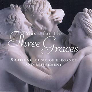 Music for the Three Graces: Soothing Music of Elegance and Refinement