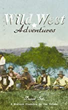 WILD WEST ADVENTURES – Boxed Set: 9 Western Classics in One Volume (Illustrated): The Girl at the Halfway House, The Law o...