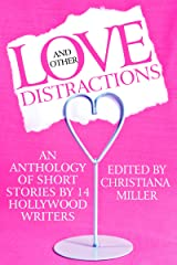 Love and Other Distractions (Short Story Anthology by 14 Hollywood Writers) Kindle Edition