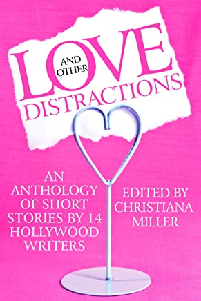 Love and Other Distractions (Short Story Anthology by 14 Hollywood Writers)
