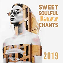 Sweet Soulful Jazz Chants 2019: Instrumental Smooth Jazz Music Compilation with Soft Sounds of Piano, Guitar, Saxophone & Many More