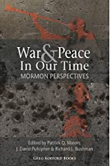 War and Peace in Our Time: Mormon Perspectives Kindle Edition