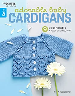 Adorable Baby Cardigans-9 Quick Projects Knitted From The Top Down-3 Sizes, 3-6 Months, 6-9 Months and 9-12 Months