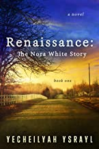 Renaissance: The Nora White Story