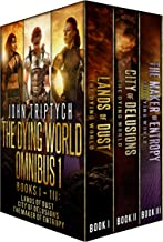 The Dying World Omnibus: Books 1-3: Lands of Dust, City of Delusions, The Maker of Entropy (The Dying World Box Set Book 1)