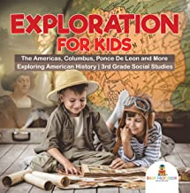 Exploration for Kids - The Americas, Columbus, Ponce De Leon and More | Exploring American History | 3rd Grade Social Studies (English Edition)