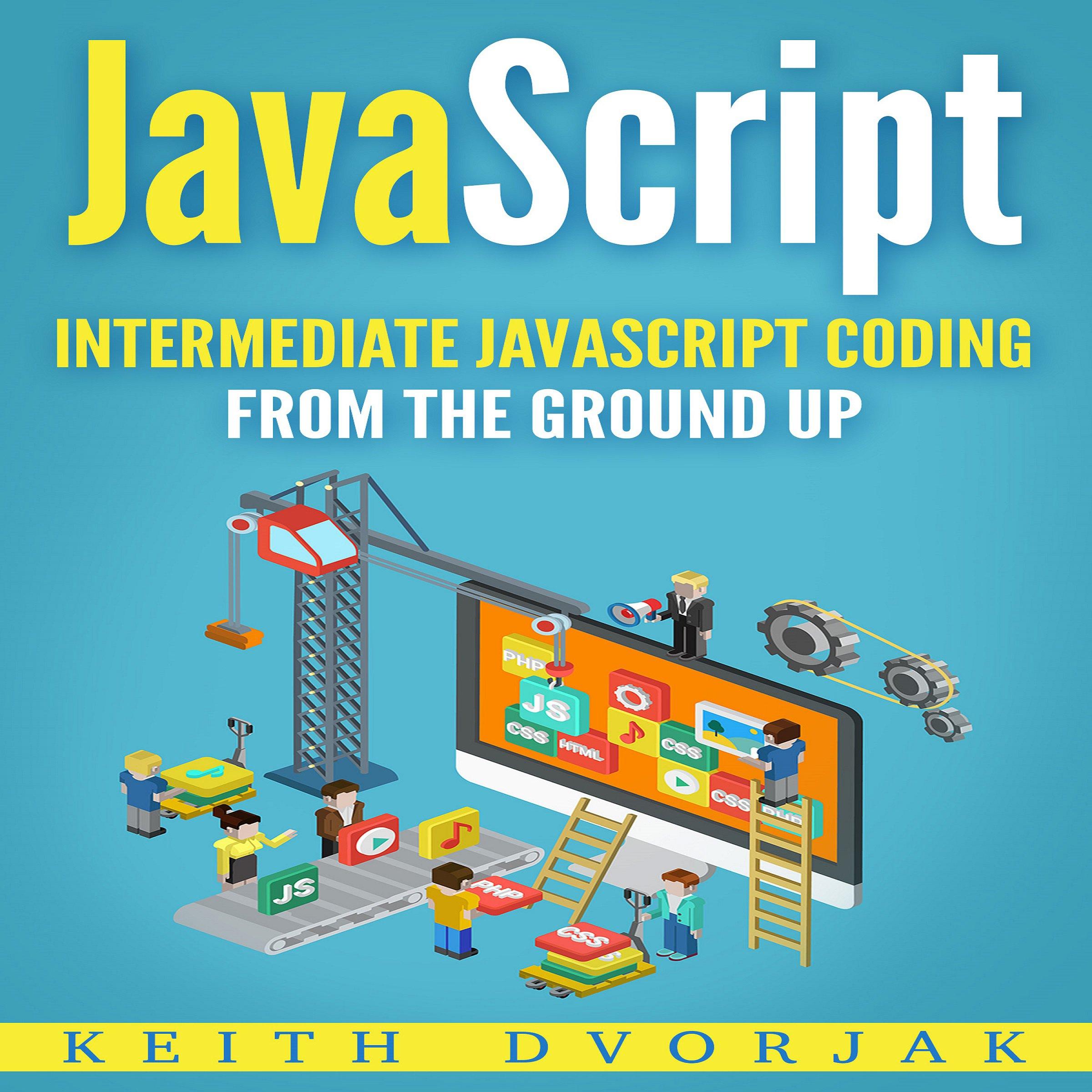 JavaScript: Intermediate JavaScript Coding from the Ground Up: DIY JavaScript, Book 2