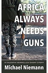 Africa Always Needs Guns (A Valentin Vermeulen Thriller) Kindle Edition