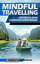 Mindful Travelling: 22 DAYS SOLO IN ALL VIETNAM IN A DETAILED AND ILLUSTRATED TRAVELOGUE