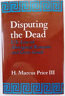 Disputing the Dead: U.S. Law on Aboriginal Remains and Grave Goods