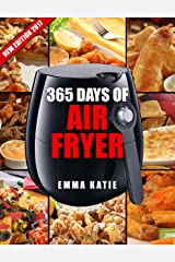 365 Days of Air Fryer Recipes: An Air Fryer Cookbook with Over 365 Recipes Book For Complete Quick & Easy Meals to Fry, Bake, Grill and Roast with Air Fryer Kindle Edition