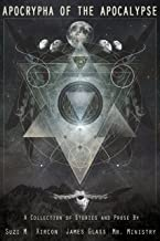 Apocrypha of the Apocalypse: A Collection of Short Stories from the End of the World