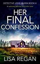 Her Final Confession: An absolutely addictive crime fiction novel (Detective Josie Quinn Book 4) PDF