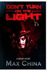 Don't Turn On The Light: A short story Kindle Edition