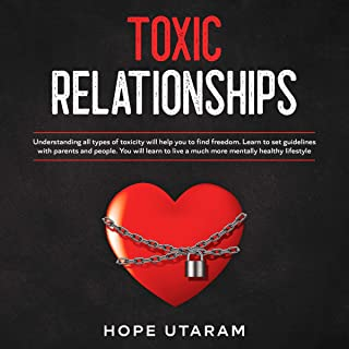Toxic Relationships: Understanding All Types of Toxicity Will Help You to Find Freedom. Learn to Set Guidelines with Paren...