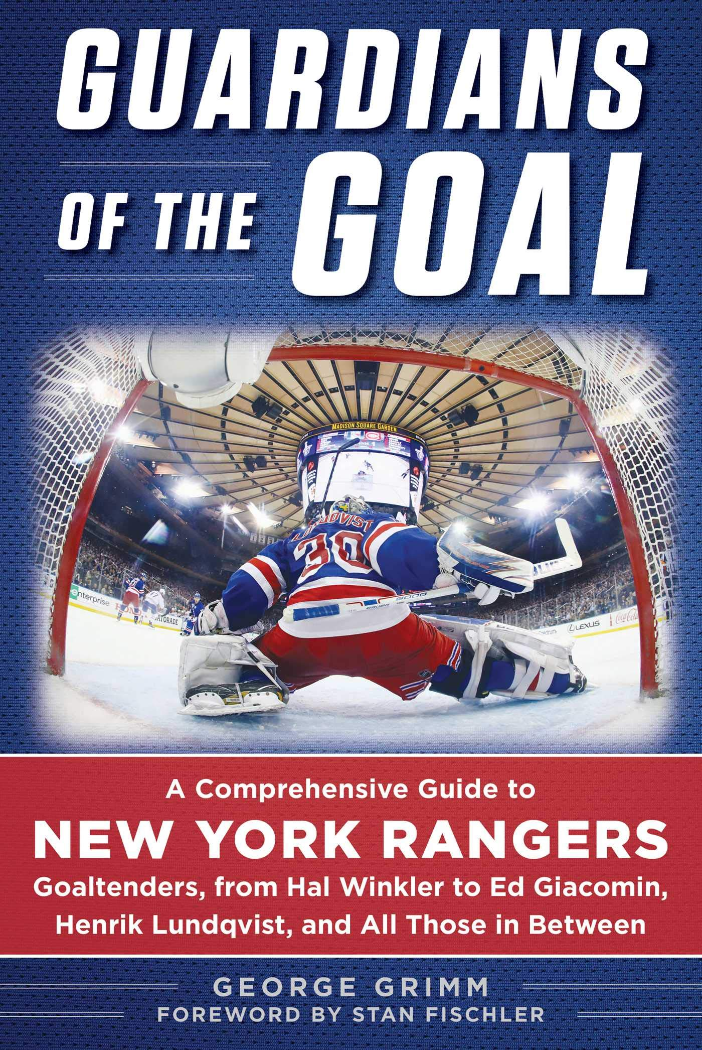 Download Guardians Of The Goal: A Comprehensive Guide To New York Rangers Goaltenders, From Hal Winkler To Ed Giacomin, Henrik Lund... 