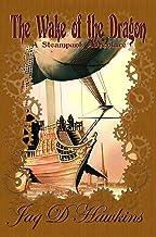 The Wake of the Dragon: A Steampunk Adventure (Airship Mechanoids Steampunk series Book 1)