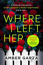 Where I Left Her: The pulse-racing thriller about every parent's worst nightmare . . .