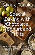 Special Baking with Chocolate, Yoghurt and Fruits: Successful and easy preparation. For beginners and professionals. The b...