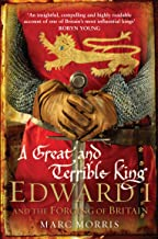 A Great and Terrible King: Edward I and the Forging of Britain (English Edition)
