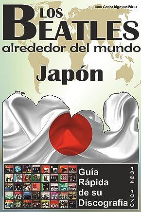 Los Beatles - Japón - Guía Rápida De Su Discografía: Discografía A Todo Color (1964-1970) (Los Beatles Alrededor Del Mundo nº 4) (Spanish Edition)