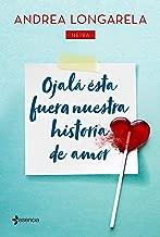 Ojalá ésta fuera nuestra historia de amor (Spanish Edition)