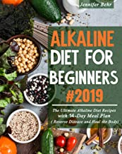Alkaline Diet For Beginners #2019: The Ultimate Alkaline Diet Recipes with 14-Day Meal Plan ( Reverse Disease and Heal the Body)