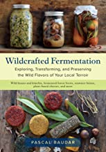 Wildcrafted Fermentation: Exploring, Transforming, and Preserving the Wild Flavors of Your Local Terroir PDF