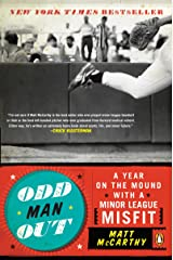 Odd Man Out: A Year on the Mound with a Minor League Misfit Kindle Edition