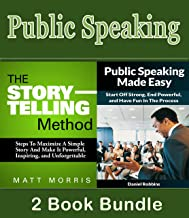 Public Speaking: The Storytelling Method - Steps To Maximize a Simple Story and Make It Powerful, Inspiring, and Unforgettable & Public Speaking- Made ... Speaking handbook, Storytelling Book 1)