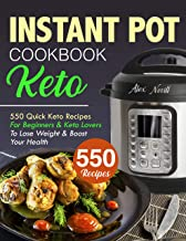 Keto Instant Pot Cookbook: 550 Quick Keto Recipes For Beginners & Keto Lovers To Lose Weight & Boost Your Health (instant pot ket cookbook Book 1) (English Edition)