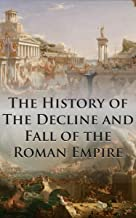 The History of The Decline and Fall of the Roman Empire: Complete and Unabridged (With All Six Volumes, Original Maps, Wor...