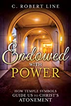 Endowed with Power: How Temple Symbols Guide Us to Christ's Atonement: Temple Symbolism and the Atonement of Christ