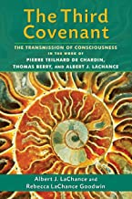 The Third Covenant: The Transmission of Consciousness in the Work of Pierre Teilhard de Chardin, Thomas Berry, and Albert J. LaChance (English Edition)