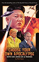 Choose Your Own Apocalypse With Kim Jong-Un: With Kim Jong-un & Friends