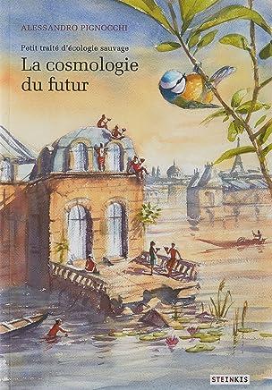 Petit traité décologie sauvage, Tome 2 : La cosmologie du futur