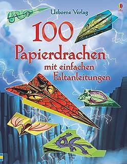 100 Papierdrachen: mit einfachen Faltanleitungen und heraustrennbaren Motivbögen: mit heraustrennbaren Motivbögen