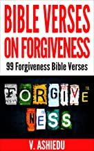Bible Verses on Forgiveness: 99 Forgiveness Bible Verses (Bible Verses, Forgiveness Bible Study, Forgiveness Books, Forgiveness Is A Choice, Forgive For Good, Bible Verses By Topic)