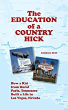 The Education Of A Country Hick: How A Kid From Rural Paris, Tennessee Built A Life In Las Vegas, Nevada