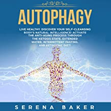 Autophagy: Live Healthy. Discover Your Self-Cleansing Body's Natural Intelligence! Activate the Anti-Aging Process Through...
