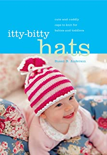 Itty-Bitty Hats: Cute and Cuddly Caps to Knit for Babies and Toddlers