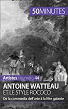 Antoine Watteau et le style rococo: De la commedia dell'arte à la fête galante (Artistes t. 44) (French Edition)