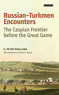 Russian-Turkmen Encounters: The Caspian Frontier before the Great Game (International Library of Central Asian Studies Book 9)